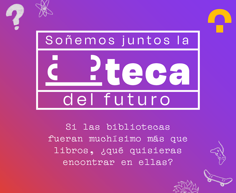 SOÑEMOS JUNTOS LA ¿_?TECA DEL FUTURO